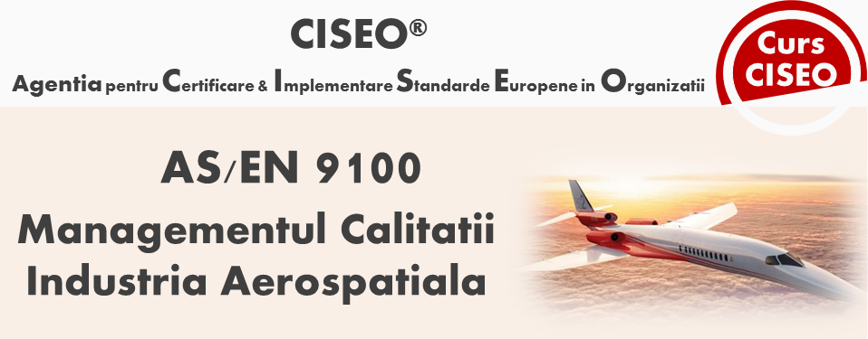 Curs Auditor Intern AS/EN 9100:2016 (rev.D) BUCURESTI - Sistemul de Management al Calitatii in Industria Aerospatiala