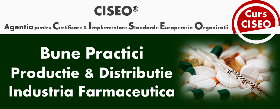 Curs Specialist in Bunele Practici de Productie (GMP) in Industria Farmaceutica, Bucuresti