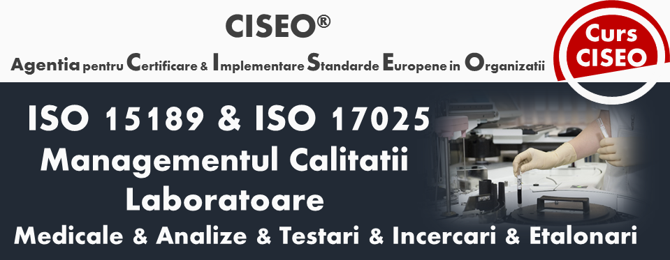 Curs Auditor Intern ISO 17025:2017  Bucuresti – Sistemul de Management al Calitatii pentru Laboratoare de Incercari si/ sau Etalonari