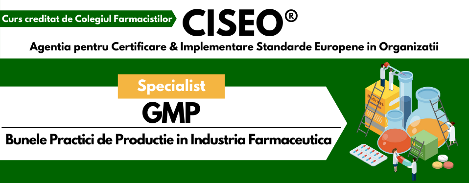 Curs Specialist in Bunele Practici de Productie (GMP) in Industria Farmaceutica, creditat de Colegiul Farmacistilor
