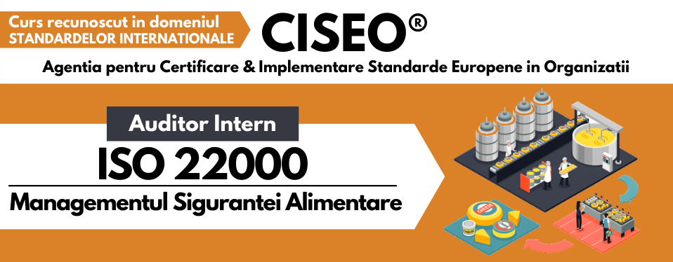 Curs Auditor Intern ISO 22000:2018 – Sistemul de Management al Sigurantei Alimentare