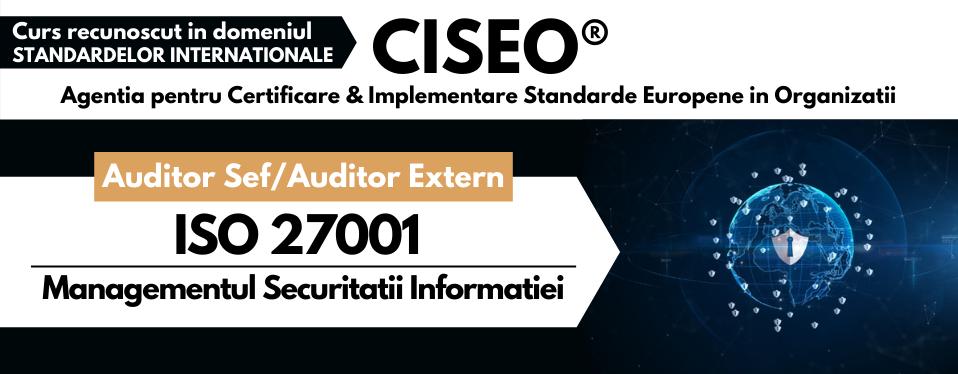 Curs Auditor / Auditor Sef ISO 27001 – Sistemul de Management al Securitatii Informatiei