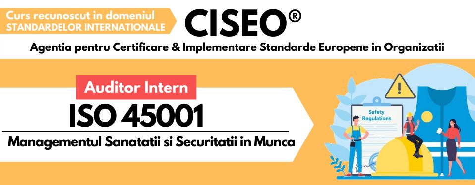 Curs Auditor Intern ISO 45001:2018 - Sistemul de Management al Sanatatii si Securitatii in Munca