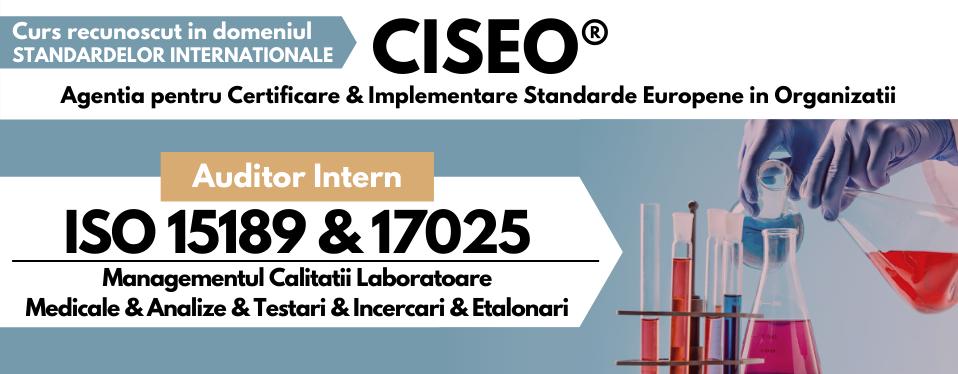 Curs Auditor Intern ISO 17025 & ISO 15189 – Sistemul de Management al Calitatii pentru Laboratoare de Incercari si/ sau Etalonari &  Laboratoare Medicale