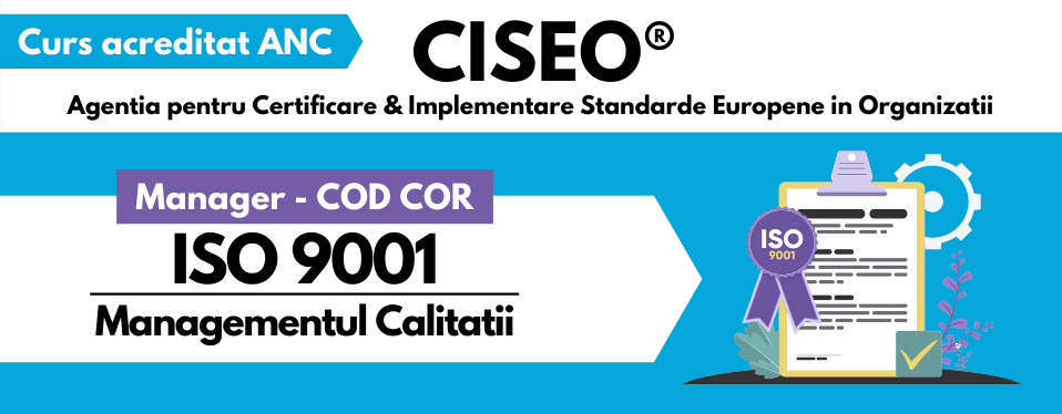 Curs Manager ISO 9001:2015 Calitate COD COR  242114, acreditat ANC