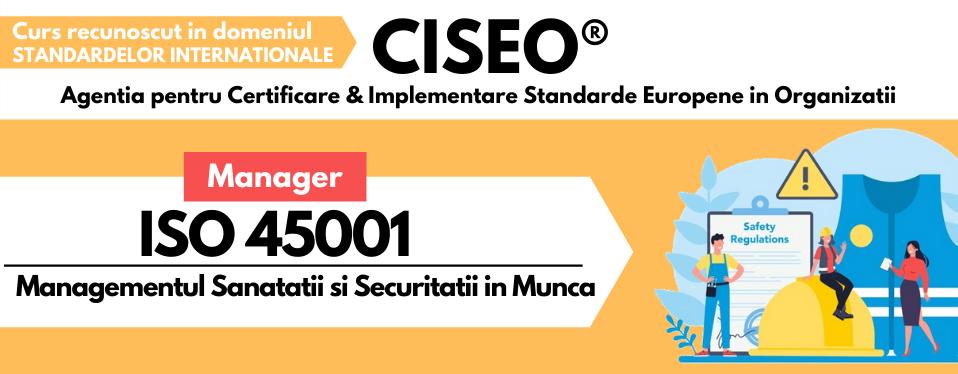 Curs Manager ISO 45001:2018 - Sistemul de Management al Sanatatii si Securitatii in Munca