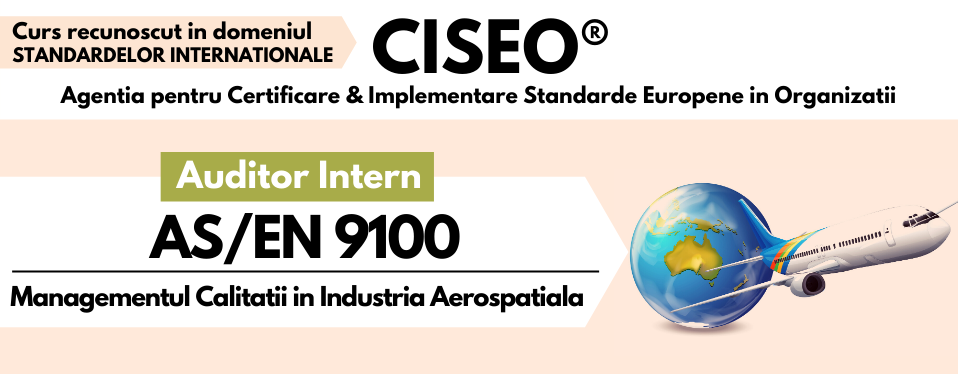 Curs Auditor Intern AS/EN 9100:2016 - Sistemul de Management al Calitatii in Industria Aerospatiala (GOLD)