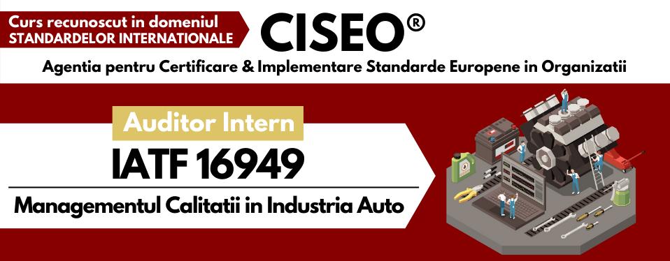Curs Auditor Intern IATF 16949:2016 (GOLD) – Sistemul de Management al Calitatii in Industria Auto