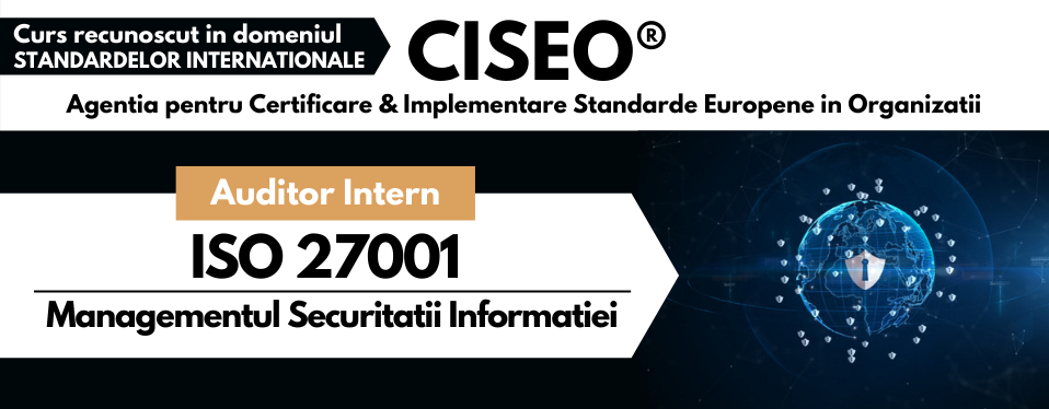 Curs Auditor Intern ISO 27001 – Sistemul de Management al Securitatii Informatiei