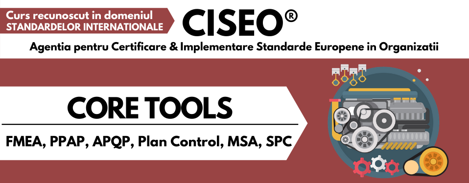 Curs CORE TOOLS: FMEA, PPAP, APQP, Plan Control, MSA, SPC