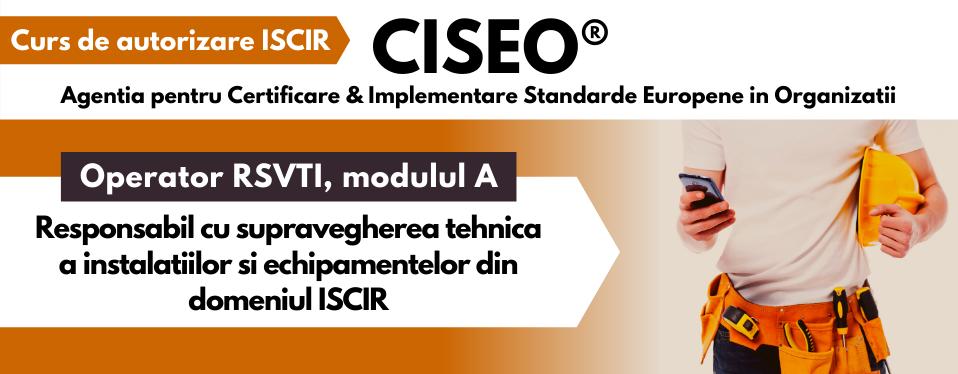 Operator RSVTI, Modulul A – Responsabil cu supravegherea tehnica a instalatiilor si echipamentelor din domeniul ISCIR, cod COR 311941 / Ordinul ISCIR nr. 130/2011, Curs de Autorizare ISCIR